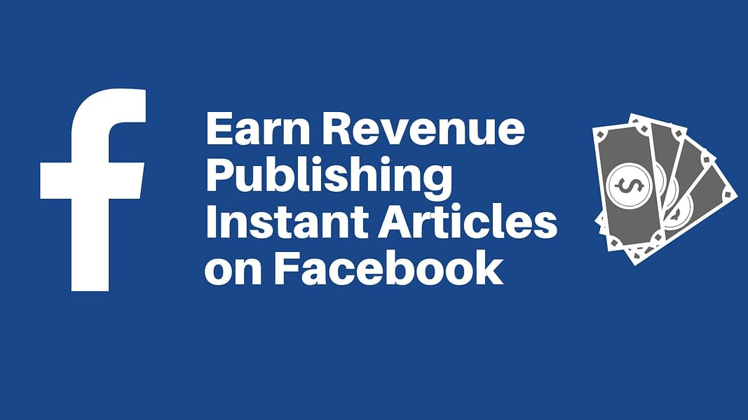 FaceBook Instant Articles Review: How to Make Money Publishing Instant Articles on Facebook
