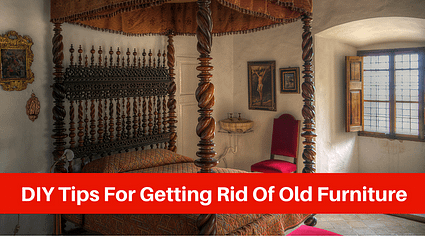 DIY Tips For Getting Rid Of Old Furniture
