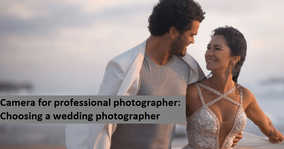 Choosing a wedding photographer: Camera for photography
