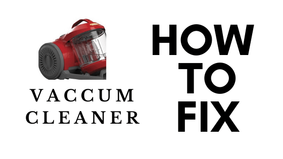 How to fix vacuum cleaner?