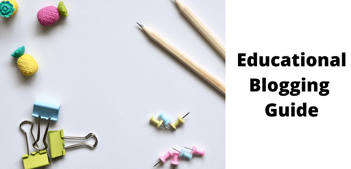 How to start an educational blog? Educational Blogging Guide