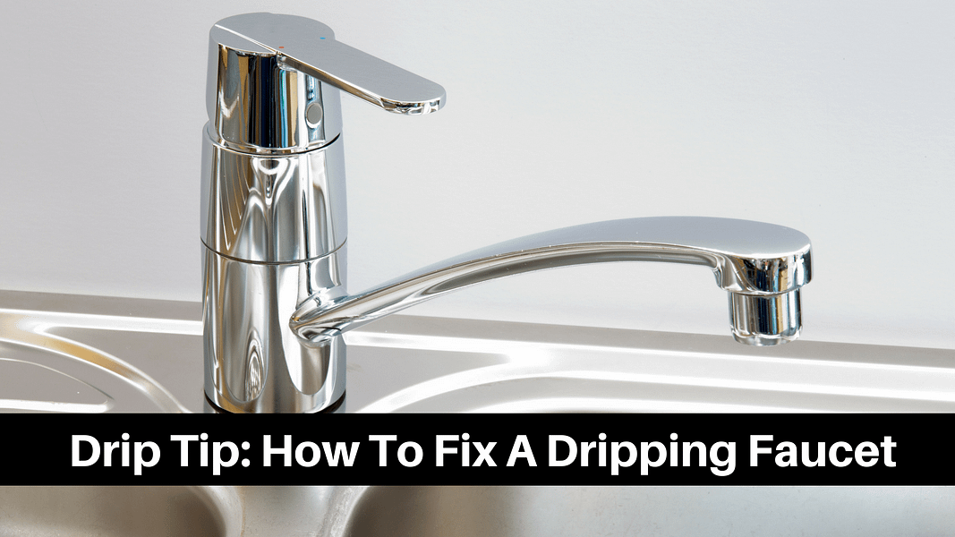 Drip Tip: How To Fix A Dripping Faucet