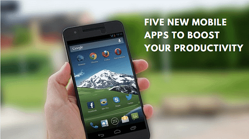 Five New Mobile Apps to Boost Your Productivity