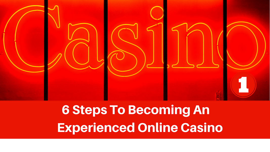 6 Steps To Becoming An Experienced Online Casino Player