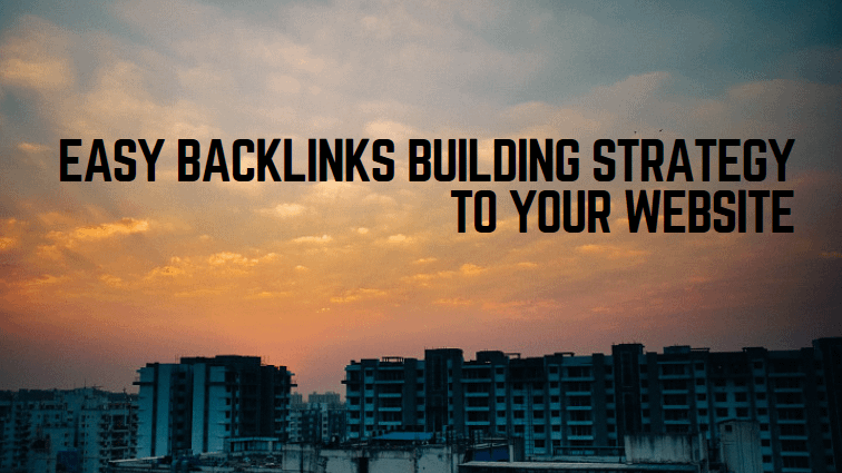EASY BACKLINKS BUILDING STRATEGY TO YOUR WEBSITE