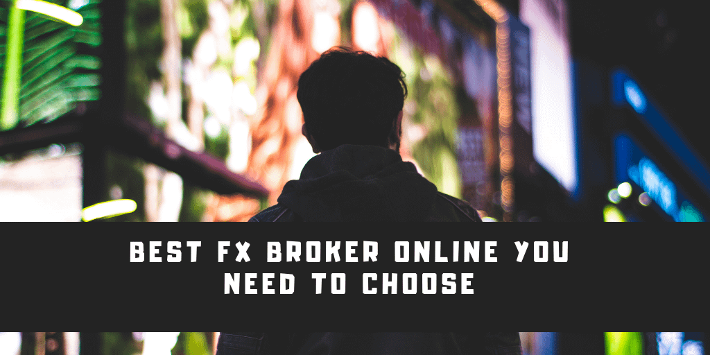 Best FX Broker Online You Need To Choose