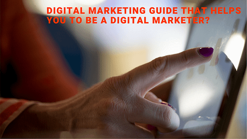 Digital Marketing Guide That Helps You To Be A Digital Marketer?