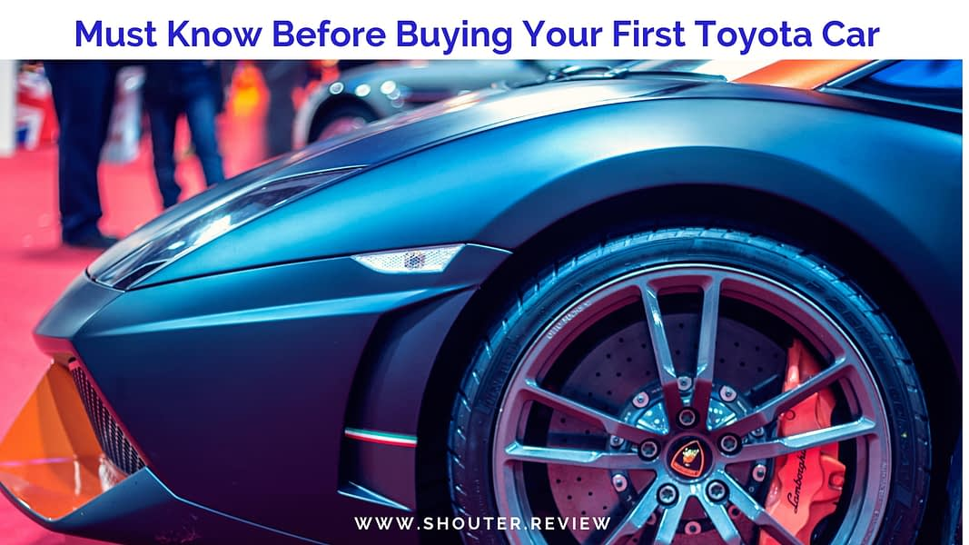Must Know Before Buying Your First Toyota Car