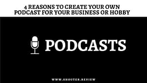 4 Reasons to Create Your Own Podcast for Your Business or Hobby