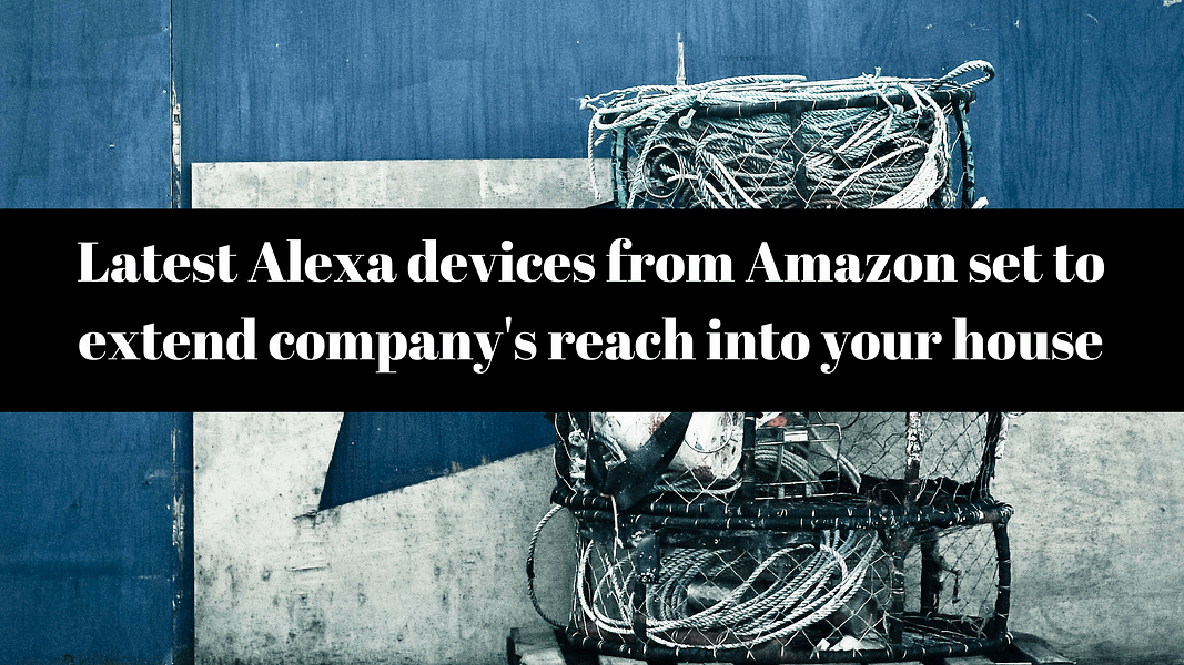 Latest Alexa devices from Amazon set to extend company's reach into your house