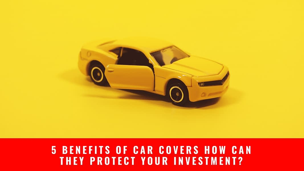5 Benefits Of Car Covers How Can They Protect Your Investment?