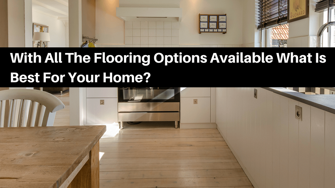 With All The Flooring Options Available What Is Best For Your Home?