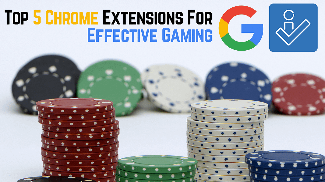Top 5 Chrome Extensions For Effective Gaming