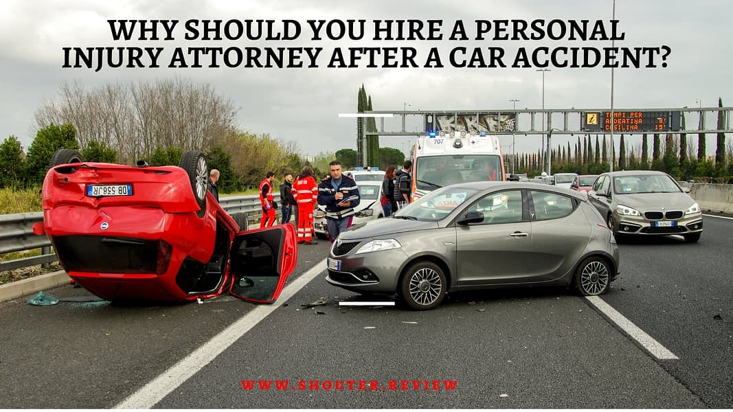 Why Should You Hire A Personal Injury Attorney After A Car Accident?