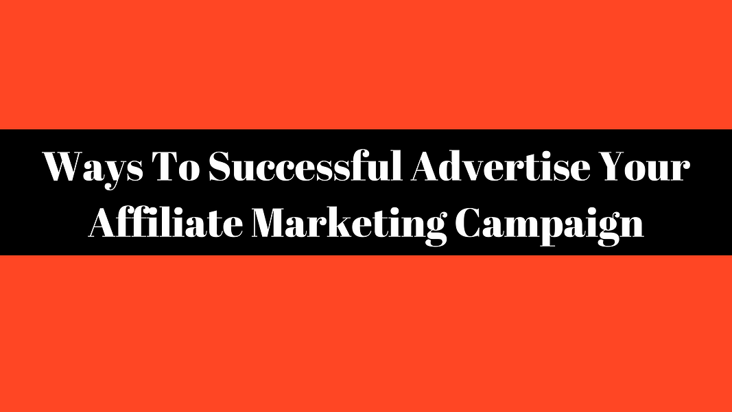 Ways To Successful Advertise Your Affiliate Marketing Campaign