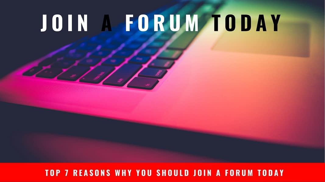 Top 7 Reasons Why You Should Join A Forum Today