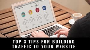 Top 3 Tips For Building Traffic To Your Website