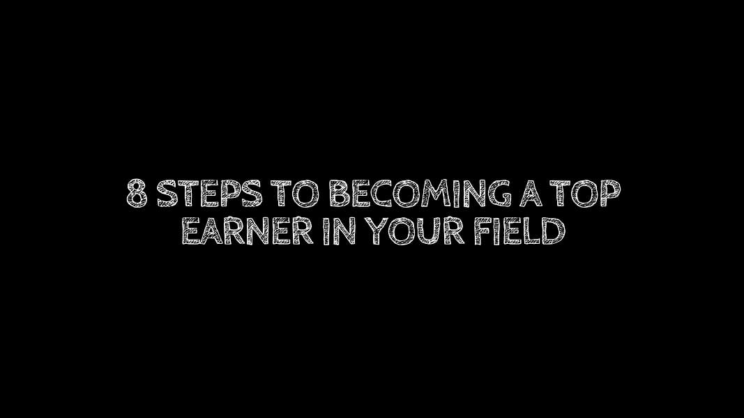 8 Steps to Becoming a Top Earner in Your Field