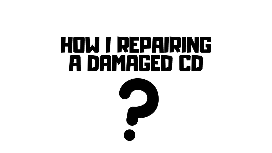 How do Repairing a damaged CD