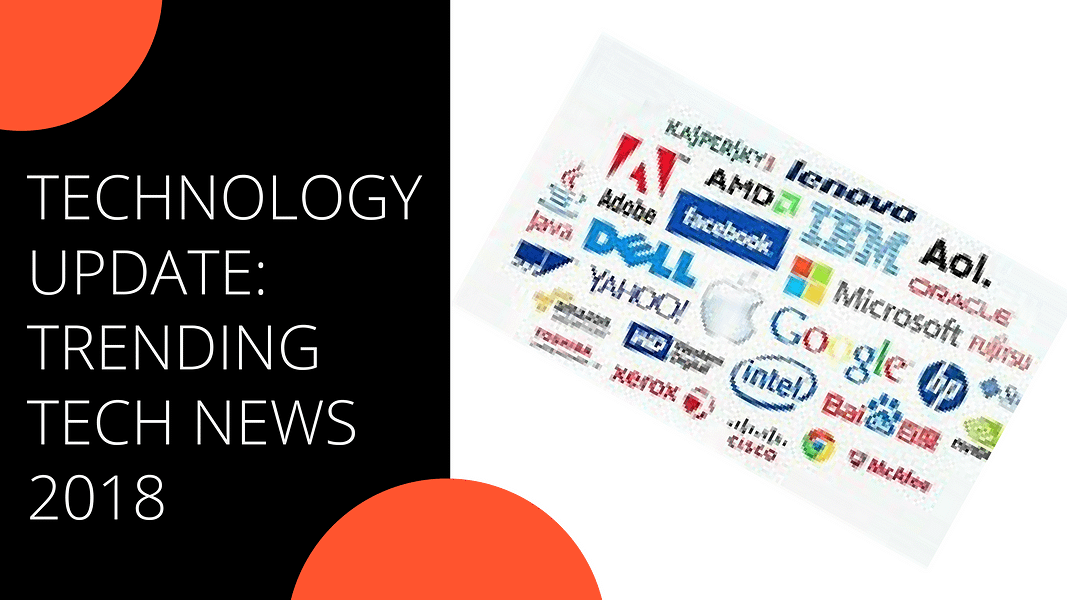 UPDATE ABOUT TRENDING TECHNOLOGY IN 2018