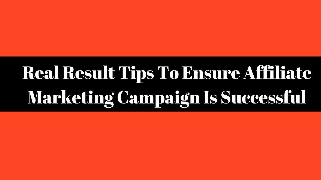 Real Result Tips To Ensure Your Affiliate Marketing Campaign Is Successful