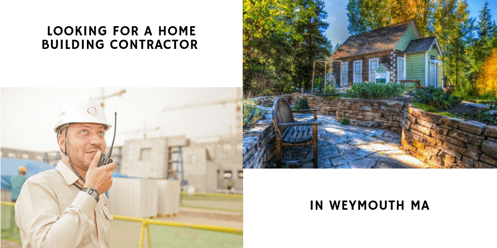 SOME MISTAKES TO BE AVOIDED WHILE LOOKING FOR A HOME BUILDING CONTRACTOR IN WEYMOUTH MA