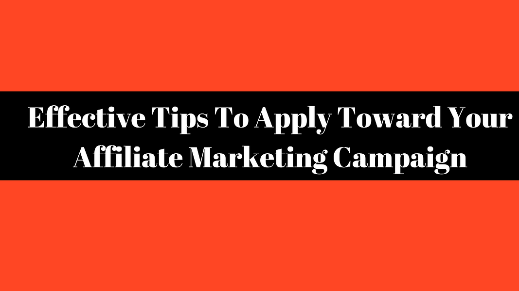 Effective Tips To Apply Toward Your Affiliate Marketing Campaign