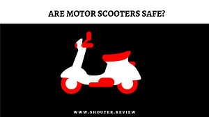 Are Motor Scooters Safe? Yes or No