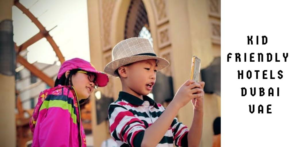 Top 7 Kid Friendly Hotels in Dubai, United Arab Emirates